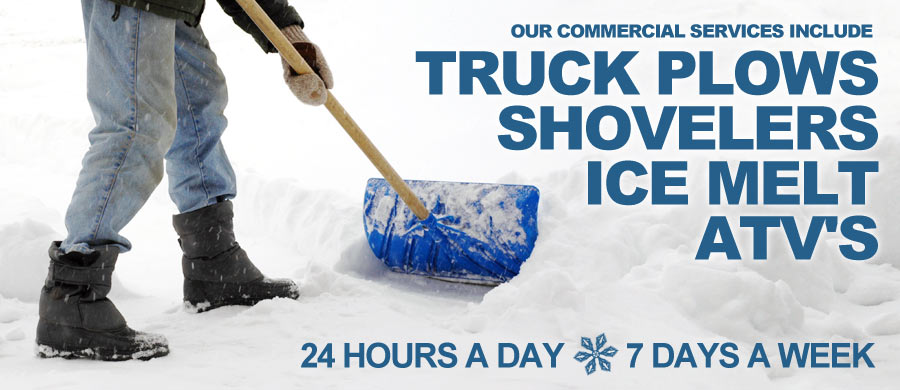 Our commercial snow removal services include truck plows, shovelers, ice melt, and ATV's